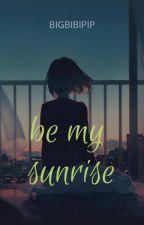 be my sunrise by tirsa__anashya