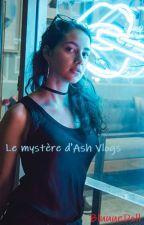 Le mystère d'Ash Vlogs by BluuueDoll