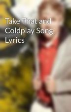 Take That and Coldplay Song Lyrics by Emma_Potter_Horan