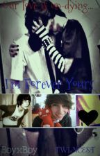 I'm Forever Yours (BoyxBoy) [Twincest] by AmySpamy97