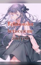 RelationShit between ME and YOU (ansatsu kyoushitsu X Reader) by Daadsaa___