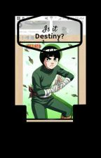 Is it Destiny?  Rock Lee x Reader  by TheLazyAniko324