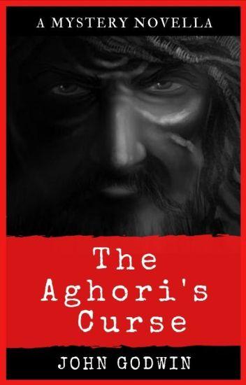 The Aghori's Curse - John Godwin - Wattpad