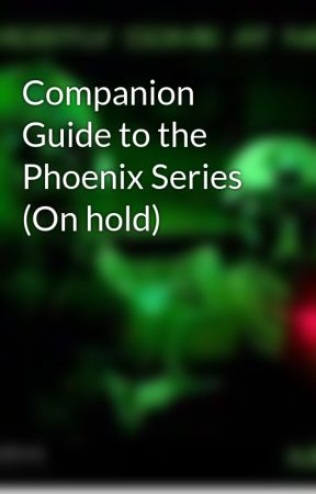 Companion Guide to the Phoenix Series (On hold) by Smilingbandit718