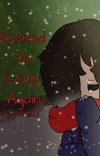 Scared to Love Again ( Reader x Frans Child ) by Washui