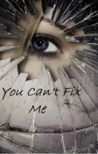 You Can't Fix Me by shaeshae27