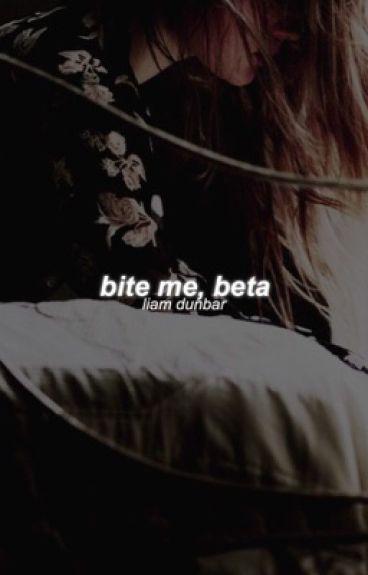 Bite Me, Beta | Liam Dunbar