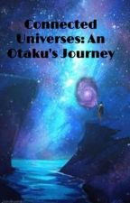 Connected Universes: An Otaku's Journey  by AnimeGrlFanTrack8262