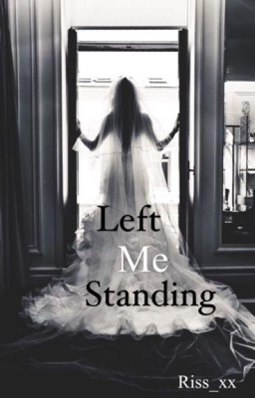 Left Me Standing