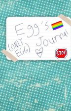 Egg's Journal! (EGG ONLY) (NOT A DIARY) by green_bandit
