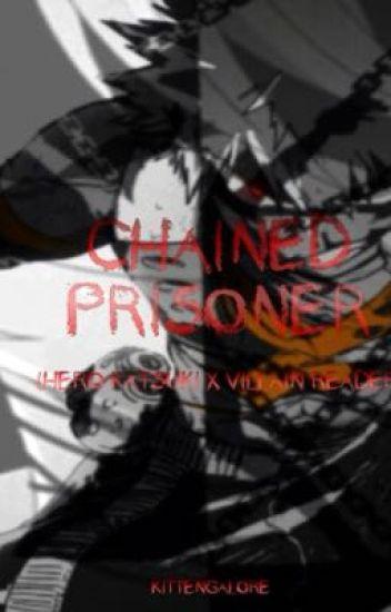 Chained Prisoner (Hero Katsuki x Villain Reader