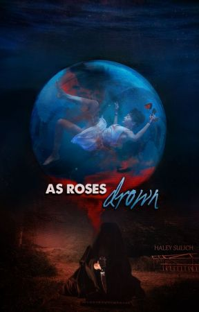 As Roses Drown by HaleySulich