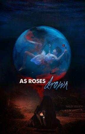 As Roses Drown by HaleySulich