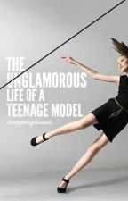 The Unglamorous Life of a Teenage Model by droppingdaisies