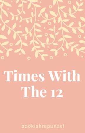 Times With The 12 by bookishrapunzel