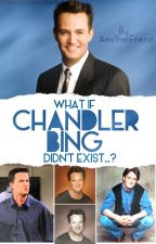 What If Chandler Bing Didn't Exist...? [F.R.I.E.N.D.S] by AnotherFriend