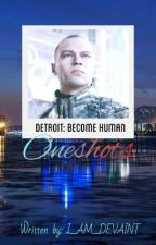 Detroit: Become Human Oneshots by _I_AM_DEVIANT_