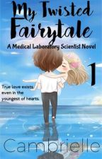 My Twisted Fairytale : A Medical Laboratory Scientist Novel 1  by Cambrielle
