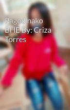 Pagod nako BHE By: Criza  Torres by ZangZangTorres