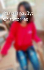 Paalam na .By: Criza torres by ZangZangTorres