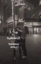 A TRIP TO REMEMBER || ASHANNIE STORY  by stanningannielebold