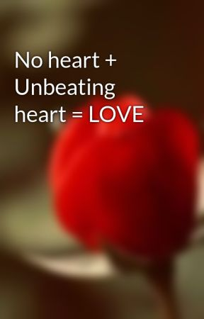 No heart + Unbeating heart = LOVE by Nixprin