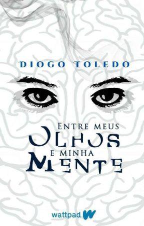 Entre Meus Olhos e Minha Mente [Em Pausa] by toledodiogo