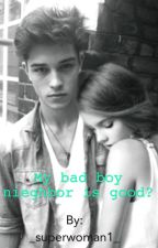 My bad boy neighbor is good? (Incomplete) by _superwoman1_