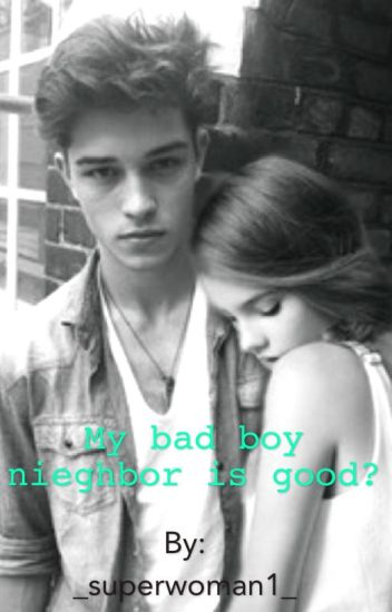 My bad boy neighbor is good? (Incomplete)