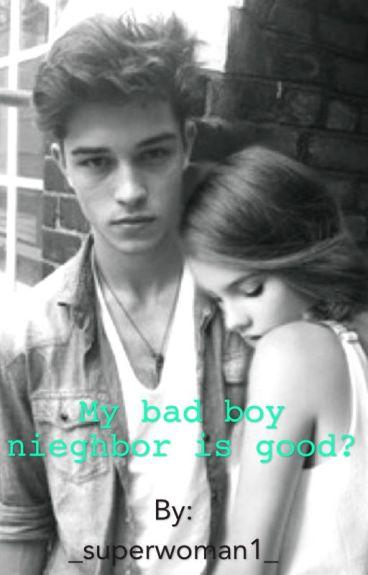 My bad boy neighbor is good? (Incomplete)