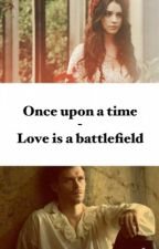 Once upon a time - Love is a battlefield by 19staystrong94