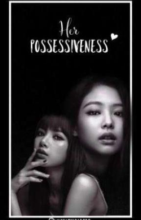 Her Possessiveness by wassapmgabobo