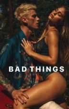 BAD THINGS // MGK by babyyyarianasharry