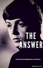 The Answer (Paul McCartney/Beatles Fanfiction) by beatlelover70