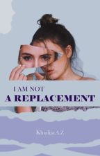 i am not a replacement by Kaz1189
