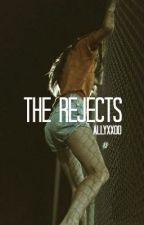 The Rejects. by Allyxxoo
