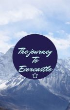 The Journey to Evercastle by MuffinQueen13