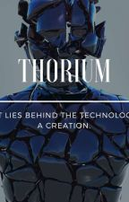 THORIUM: What Lies Beneath The Technology Of A Creation.  by quakecanary