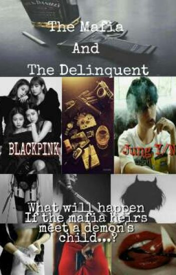 THE MAFIA AND THE DELINQUENT (BLACKPINK X FEM READER)
