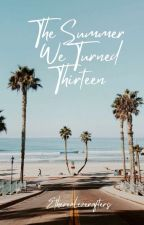 The summer we turned thirteen (Published) by xbeautifulphrasesx