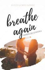 breathe again - Momente des Schicksals by dieZeilenreisende