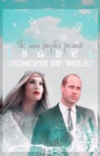 Isabel, Princess of Wales | Prince William Fanfiction by ThelovelyAngels