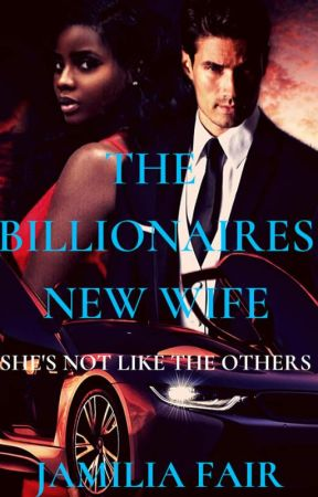 The Billionaires New Wife *Unedited *Completed* by BWWM_Fictions