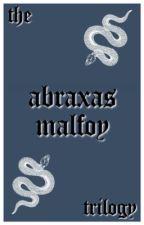 the abraxas malfoy trilogy   ✓   by ttwttw