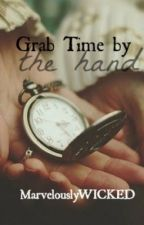 Grab Time By The Hand by MarvelouslyWICKED