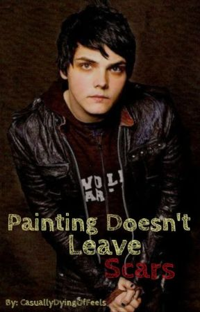 Painting Doesn't Leave Scars by CasuallyDyingOfFeels