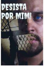 Desista Por Mim!  by luanetelrds