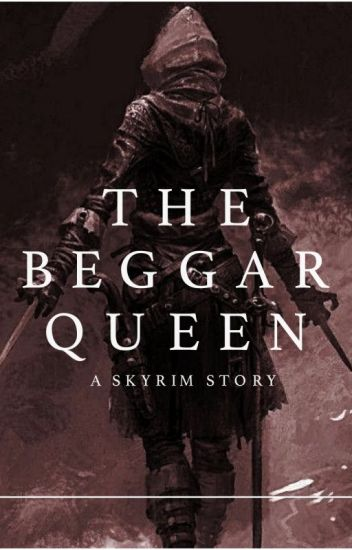 The Beggar Queen: A Skyrim Story