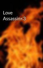 Love Assassin<3 by xcheycheyx