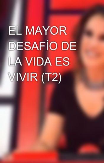 EL MAYOR DESAFÍO DE LA VIDA ES VIVIR (T2)